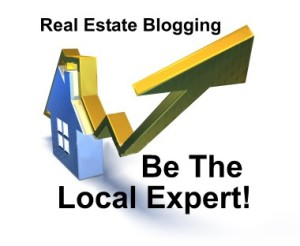 Real Estate Blogging - Be The Local Real Estate Expert