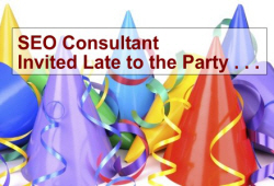 SEO Content Marketing - SEO Consultant - Invited Late to the Party . . .