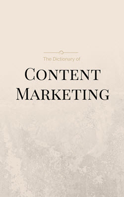 The Dictionary of Content Marketing