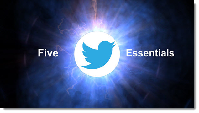 Twitter Tips - 5 Twitter Essentials